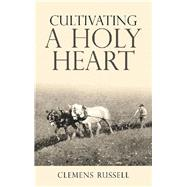 Cultivating a Holy Heart by Russell, Clemens, 9781973648864