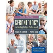 Gerontology for the Health Care Professional w/ Access Code by Robnett, Regula H.; Chop, Walter C., 9781284038873