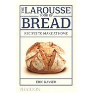 The Larousse Book of Bread 80...,Kayser, Éric,9780714868875