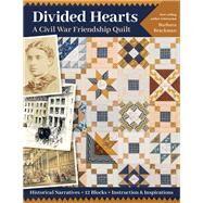 Divided Hearts, a Civil War Friendship Quilt by Brackman, Barbara, 9781617458880