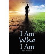 I Am Who I Am by Martinez, Benny, 9781973668886
