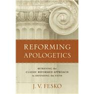 Reforming Apologetics by Fesko, J. V., 9780801098901