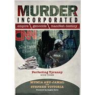 Murder Incorporated - Perfecting Tyranny Book Three by Abu-Jamal, Mumia; Davis, Angela; Vittoria, Stephen, 9781734648904
