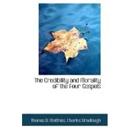The Credibility and Morality of the Four Gospels by D. Matthias, Charles Bradlaugh Thomas, 9780554768908