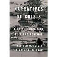 Narratives of Crisis by Seeger, Matthew W.; Sellnow, Timothy L., 9780804788922