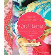 Quilters, Their Quilts, Their...,Packham, Jo,9781592538928