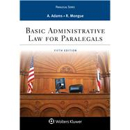 BASIC ADMINISTRATIVE LAW FOR PARALEGALS by Adams, Anne; Mongue, Robert E., 9781454808930