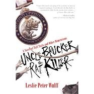 Uncle Brucker the Rat Killer by Wulff, Leslie Peter, 9781597808941