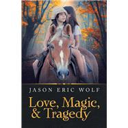 Love, Magic, & Tragedy by Wolf, Jason Eric, 9781796038941