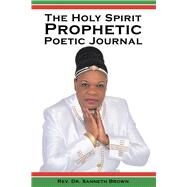 The Holy Spirit Prophetic Poetic Journal by Brown, Sanneth, 9781973658948
