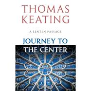 Journey to the Center A Lenten Passage by Keating, Thomas, 9780824518950