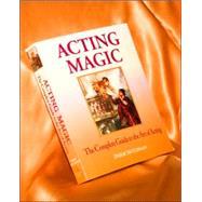 Acting Magic : The Complete...,McClellan, Deslie,9780979008955
