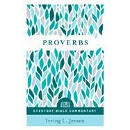 Proverbs- Everyday Bible Commentary by Jensen, Irving, 9780802418968