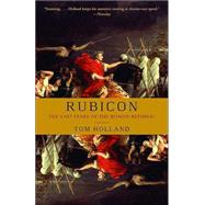 Rubicon: The Last Years of the Roman Republic by HOLLAND, TOM, 9781400078974