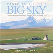 Visions of the Big Sky :...,Flores, Dan L.,9780806138978
