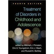 Treatment of Disorders in Childhood and Adolescence, Fourth Edition by Prinstein, Mitchell J.; Youngstrom, Eric A.; Mash, Eric J.; Barkley, Russell A., 9781462538980