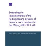 Evaluating the Implementation of the Re-Engineering Systems of Primary Care Treatment in the Military (RESPECT-Mil) by Wong, Eunice C.; Jaycox, Lisa H.; Ayer, Lynsay; Epley, Caroline; Harris, Racine; Naftel, Scott; Paddock, Susan M., 9780833088987