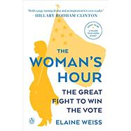 The Woman's Hour,Weiss, Elaine,9780143128991