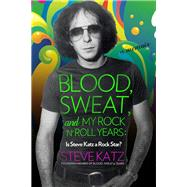 Blood, Sweat, and My Rock 'n' Roll Years by Katz, Steve, 9781493038992