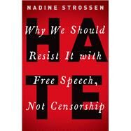 HATE Why We Should Resist it With Free Speech, Not Censorship by Strossen, Nadine, 9780190089009
