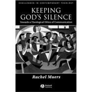 Keeping God's Silence Towards a Theological Ethics of Communication by Muers, Rachel, 9781405119009