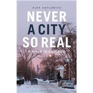 Never a City So Real by Kotlowitz, Alex, 9780226619019