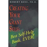 Creating Your Giant Self :...,Rose, Robert,9780738869025