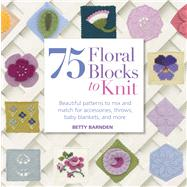 75 Floral Blocks to Knit...,Stanfield, Lesley,9781250019028