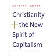 Christianity and the New Spirit of Capitalism by Tanner, Kathryn, 9780300219036