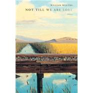 Not till We Are Lost : Poems by Wenthe, William, 9780807129043
