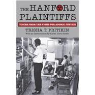 The Hanford Plaintiffs by Pritikin, Trisha T.; Eymann, Richard C.; Foulds, Tom H.; Steele, Karen Dorn, 9780700629046