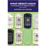 What Objects Mean, Second...,Berger,Arthur Asa,9781611329049