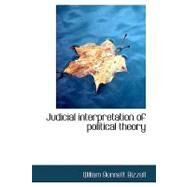 Judicial Interpretation of Political Theory by Bizzell, Wiliam Bennett, 9781110489060
