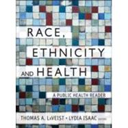Race, Ethnicity, and Health A Public Health Reader by LaVeist, Thomas A.; Isaac, Lydia A., 9781118049082