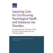 Improving Care for Co-Occurring Psychological Health and Substance Use Disorders An Implementation Evaluation of the Co-Occurring Disorders Clinician Training Program by Hepner, Kimberly A.; Ayer, Lynsay; Venkatesh, Brinda; Farmer, Carrie M., 9780833089083
