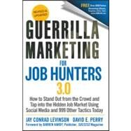Guerrilla Marketing for Job Hunters 3. 0 : How to Stand Out from the Crowd and Tap into the Hidden Job Market Using Social Media and 999 Other Tactics Today by Levinson, Jay Conrad; Perry, David E., 9781118019092