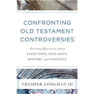 Confronting Old Testament Controversies by Longman, Tremper, III, 9780801019111