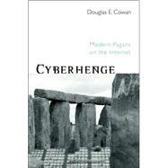 Cyberhenge: Modern Pagans on the Internet by Cowan; Douglas E, 9780415969116