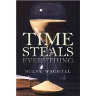 Time Steals Everything by Wachtel, Steve, 9781796089127