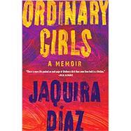 Ordinary Girls by Diaz, Jaquira, 9781616209131