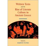 Written Texts and the Rise of Literate Culture in Ancient Greece by Edited by Harvey Yunis, 9780521039154