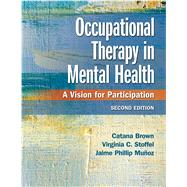 Occupational Therapy in Mental Health by Brown, Catana, Ph.D.; Stoffel, Virginia C., Ph.D.; Munoz, Jaime Phillip, Ph.D., 9780803659162