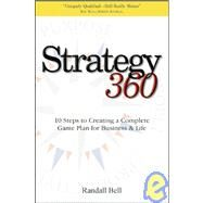 Strategy 360 : 10 Steps to Creating a Complete Game Plan for Business and Life by Bell, Randall, 9781933969169