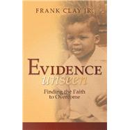 Evidence Unseen by Clay Jr., Frank, 9781480879171