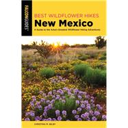 Best Wildflower Hikes New Mexico by Selby, Christina M., 9781493039173
