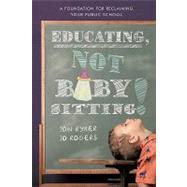Educating, Not Babysitting! :...,Ryker, Jon; Rogers, Jo,9781440159213