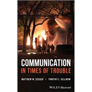 Communication in Times of Trouble by Seeger, Matthew W.; Sellnow, Timothy L., 9781119229254