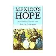 Mexico's Hope : An Encounter with Politics and History by Cockcroft, James D., 9780853459255