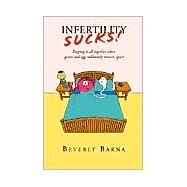 Infertility Sucks! : Keeping...,Barna, Beverly,9781401069261