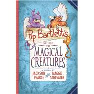 Pip Bartlett's Guide to Magical Creatures (Pip Bartlett #1) by Stiefvater, Maggie; Pearce, Jackson, 9780545709262